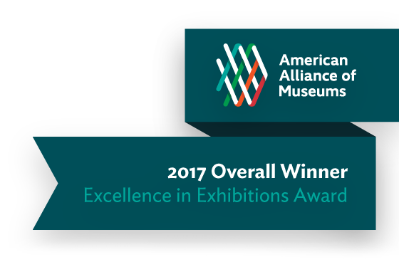 2017 American Aliance of Museums Excellence in Exhibitions Overall Winner